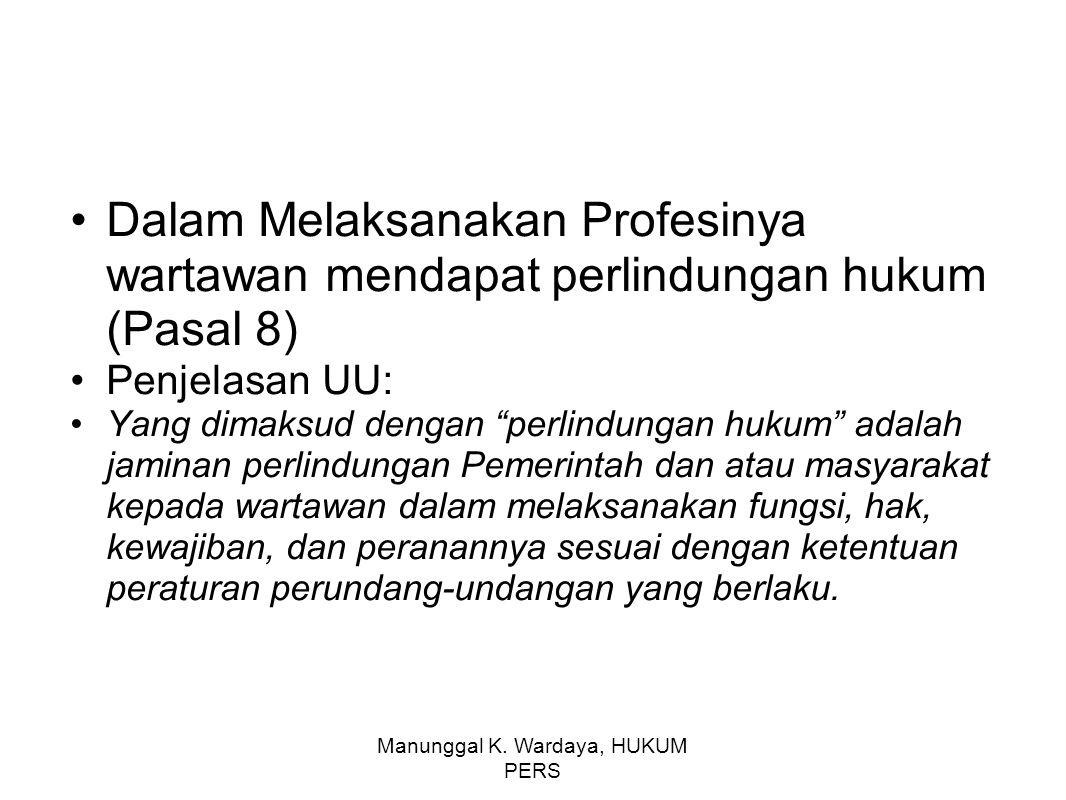 "Manunggal K. Wardaya, HUKUM PERS Dalam Melaksanakan Profesinya wartawan mendapat perlindungan hukum (Pasal 8) Penjelasan UU: Yang dimaksud dengan ""per"