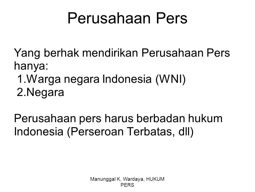 Manunggal K. Wardaya, HUKUM PERS Perusahaan Pers Yang berhak mendirikan Perusahaan Pers hanya: 1.Warga negara Indonesia (WNI) 2.Negara Perusahaan pers