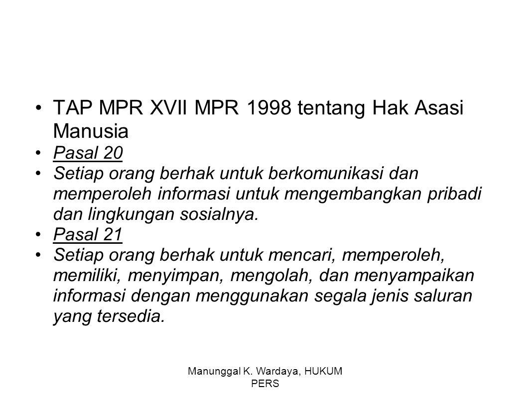 Manunggal K. Wardaya, HUKUM PERS TAP MPR XVII MPR 1998 tentang Hak Asasi Manusia Pasal 20 Setiap orang berhak untuk berkomunikasi dan memperoleh infor