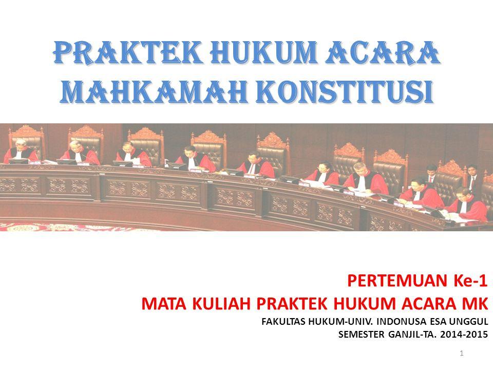PRAKTEK HUKUM ACARA MAHKAMAH KONSTITUSI PERTEMUAN Ke-1 MATA KULIAH PRAKTEK HUKUM ACARA MK FAKULTAS HUKUM-UNIV.