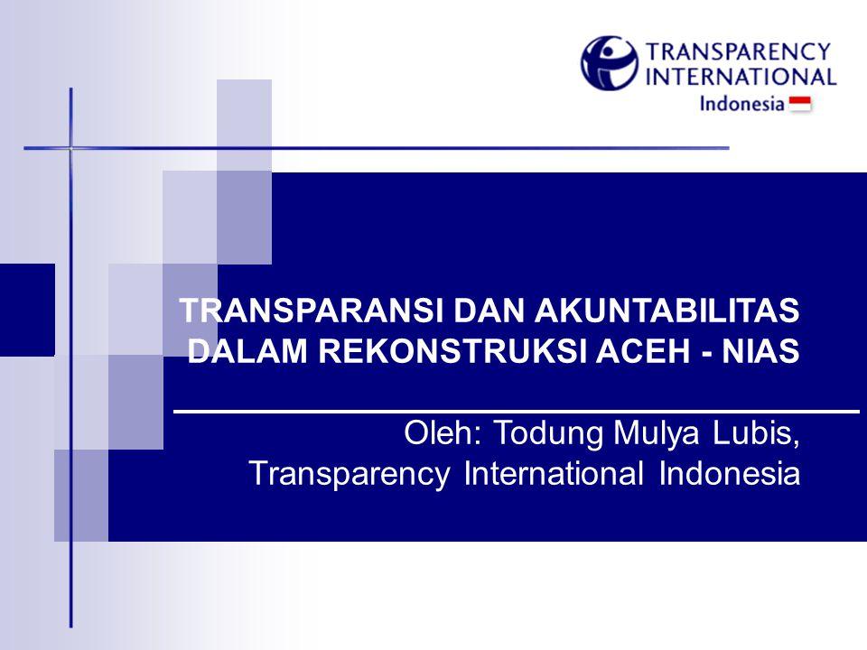 TRANSPARANSI DAN AKUNTABILITAS DALAM REKONSTRUKSI ACEH - NIAS Oleh: Todung Mulya Lubis, Transparency International Indonesia