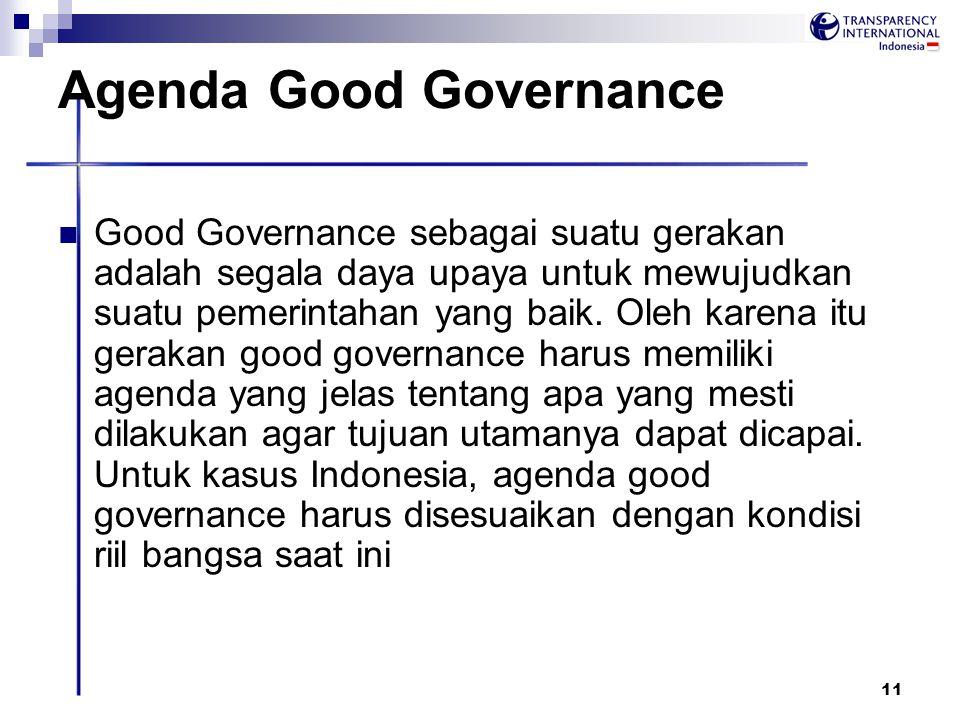 11 Agenda Good Governance Good Governance sebagai suatu gerakan adalah segala daya upaya untuk mewujudkan suatu pemerintahan yang baik. Oleh karena it