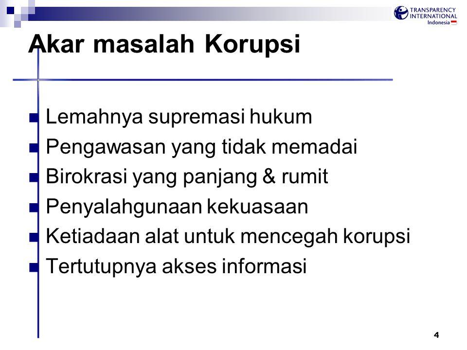 4 Akar masalah Korupsi Lemahnya supremasi hukum Pengawasan yang tidak memadai Birokrasi yang panjang & rumit Penyalahgunaan kekuasaan Ketiadaan alat u