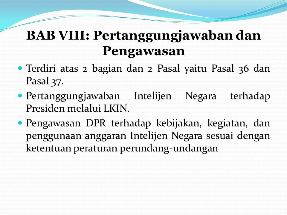 BAB VIII: Pertanggungjawaban dan Pengawasan Terdiri atas 2 bagian dan 2 Pasal yaitu Pasal 36 dan Pasal 37.