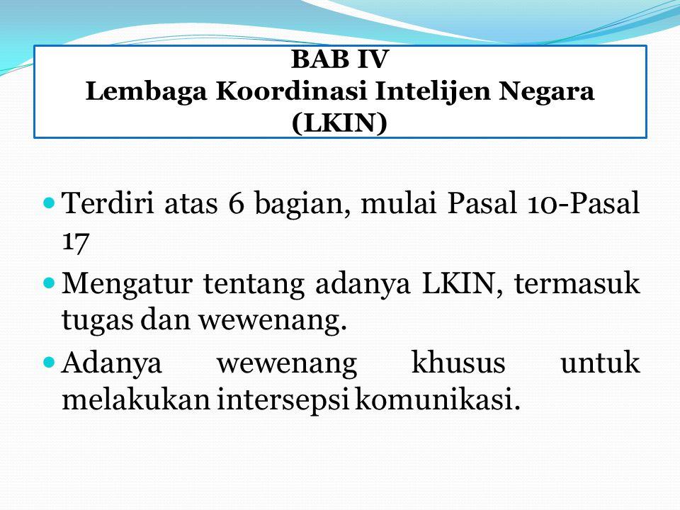 BAB IV Lembaga Koordinasi Intelijen Negara (LKIN) Terdiri atas 6 bagian, mulai Pasal 10-Pasal 17 Mengatur tentang adanya LKIN, termasuk tugas dan wewenang.