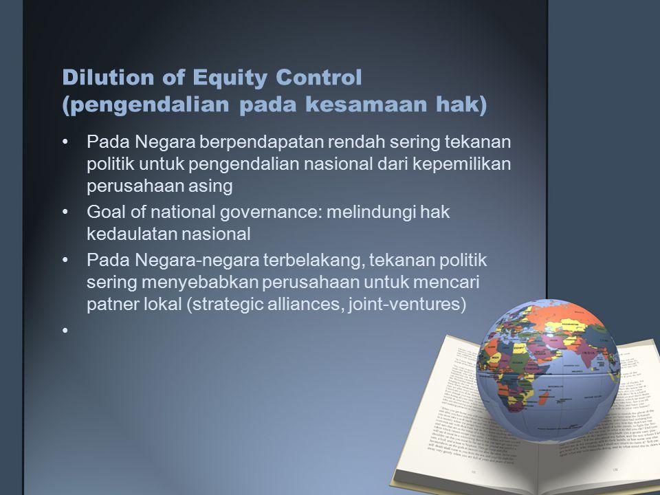Dilution of Equity Control (pengendalian pada kesamaan hak) Pada Negara berpendapatan rendah sering tekanan politik untuk pengendalian nasional dari k