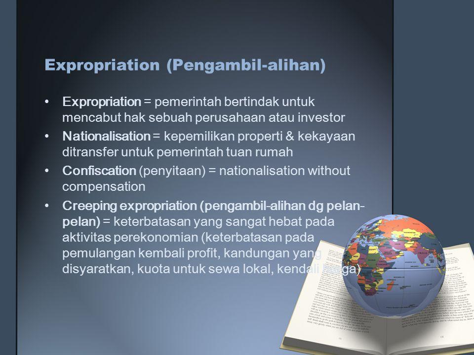 Expropriation (Pengambil-alihan) Expropriation = pemerintah bertindak untuk mencabut hak sebuah perusahaan atau investor Nationalisation = kepemilikan