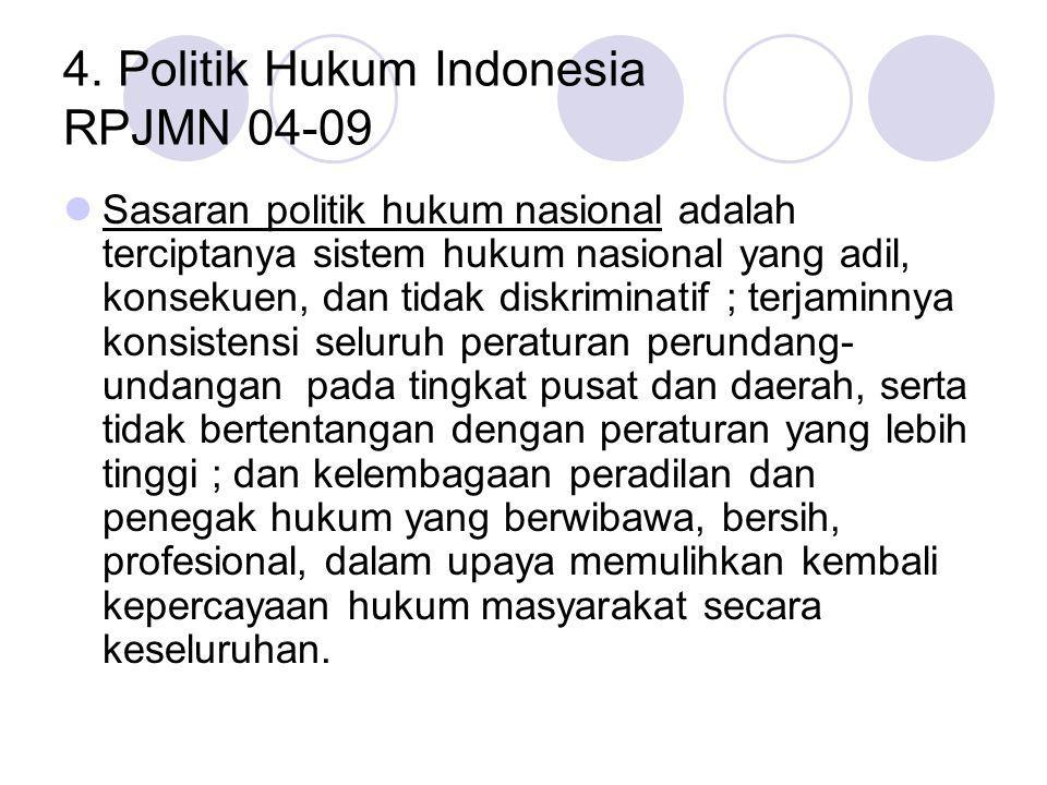 4. Politik Hukum Indonesia RPJMN 04-09 Sasaran politik hukum nasional adalah terciptanya sistem hukum nasional yang adil, konsekuen, dan tidak diskrim