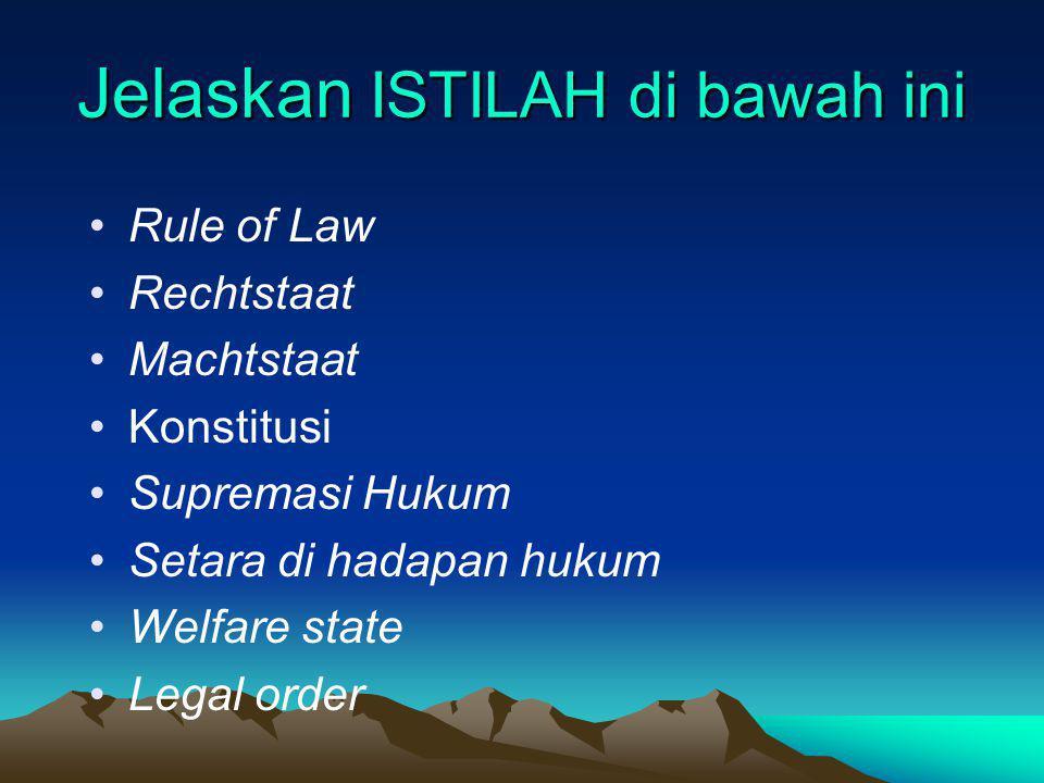Jelaskan ISTILAH di bawah ini Rule of Law Rechtstaat Machtstaat Konstitusi Supremasi Hukum Setara di hadapan hukum Welfare state Legal order