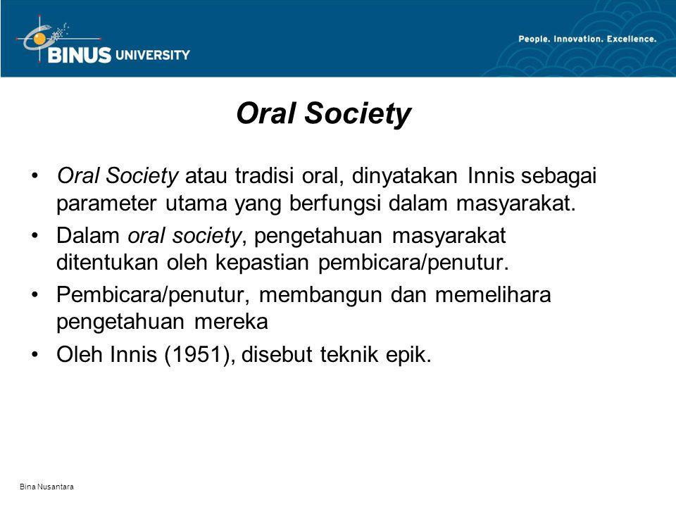 Bina Nusantara Oral Society Oral Society atau tradisi oral, dinyatakan Innis sebagai parameter utama yang berfungsi dalam masyarakat.