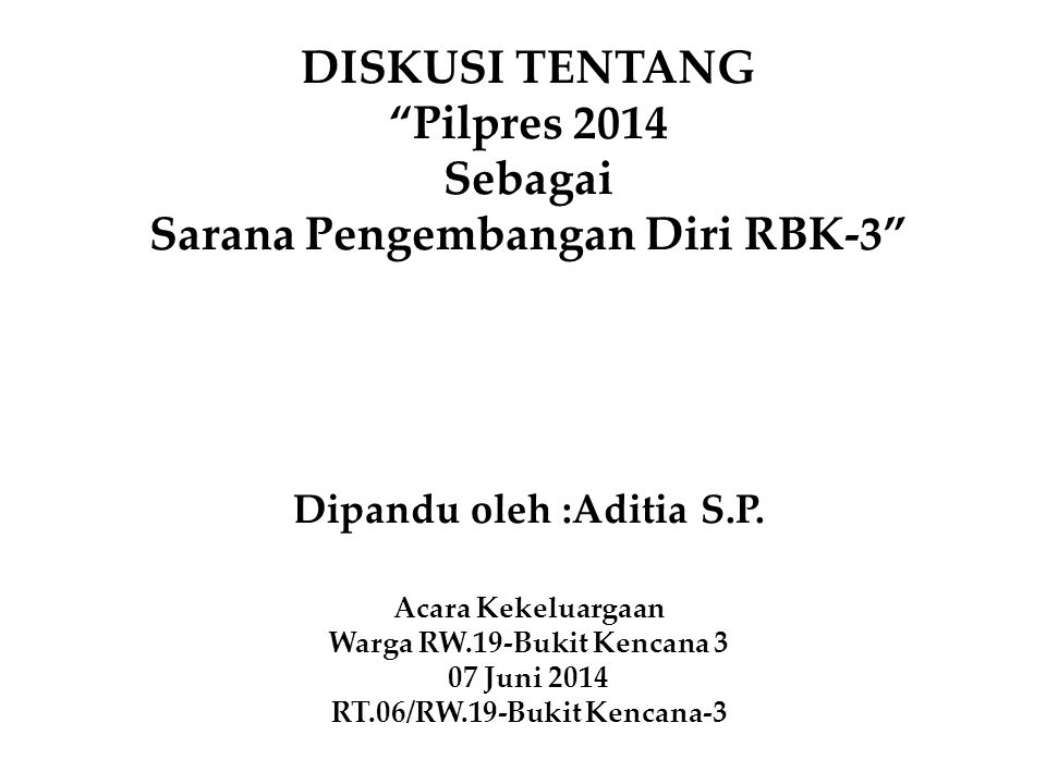 DISKUSI TENTANG Pilpres 2014 Sebagai Sarana Pengembangan Diri RBK-3 Dipandu oleh :Aditia S.P.