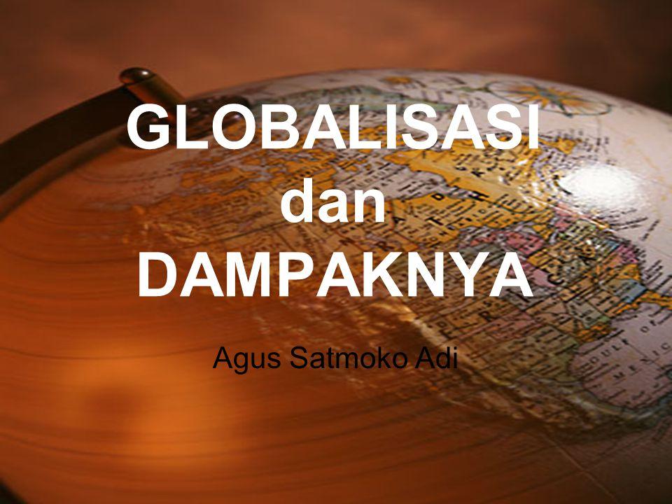 GLOBALISASI dan DAMPAKNYA Agus Satmoko Adi