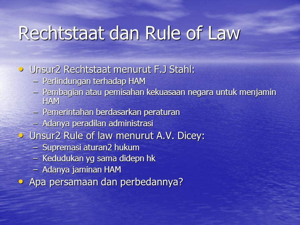 Rechtstaat dan Rule of Law Unsur2 Rechtstaat menurut F.J Stahl: Unsur2 Rechtstaat menurut F.J Stahl: –Perlindungan terhadap HAM –Pembagian atau pemisa