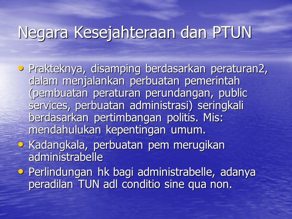 Negara Kesejahteraan dan PTUN Prakteknya, disamping berdasarkan peraturan2, dalam menjalankan perbuatan pemerintah (pembuatan peraturan perundangan, p