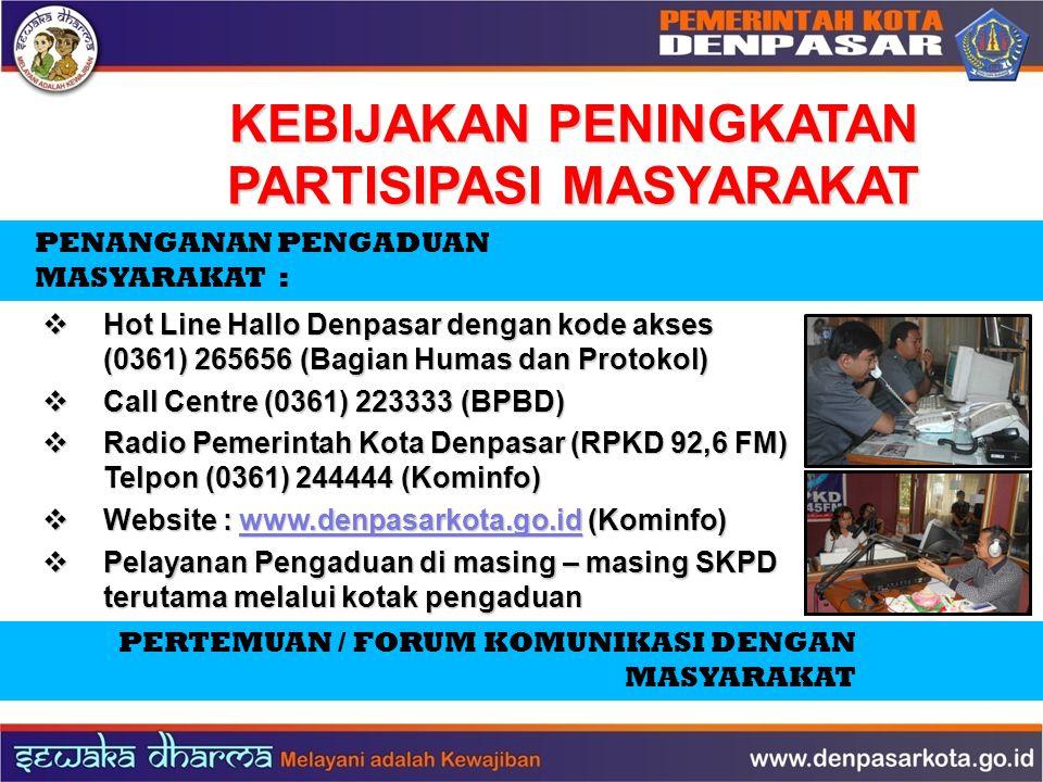 KEBIJAKAN PENINGKATAN PARTISIPASI MASYARAKAT  Hot Line Hallo Denpasar dengan kode akses (0361) 265656 (Bagian Humas dan Protokol)  Call Centre (0361