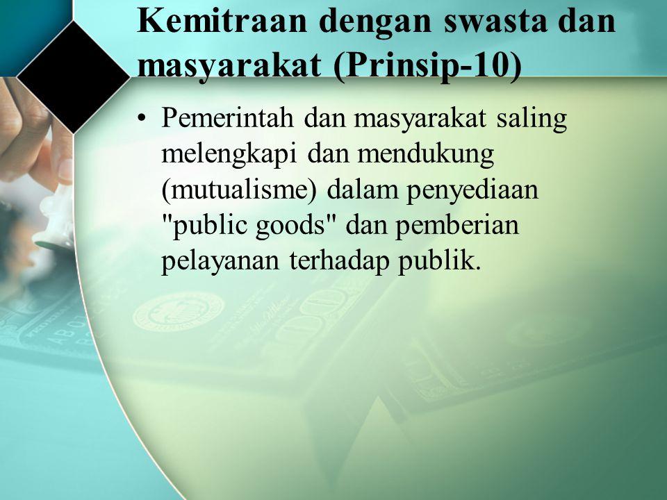 Kemitraan dengan swasta dan masyarakat (Prinsip-10) Pemerintah dan masyarakat saling melengkapi dan mendukung (mutualisme) dalam penyediaan