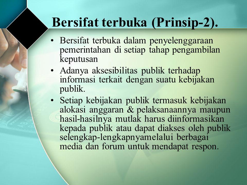 Bersifat terbuka (Prinsip-2). Bersifat terbuka dalam penyelenggaraan pemerintahan di setiap tahap pengambilan keputusan Adanya aksesibilitas publik te