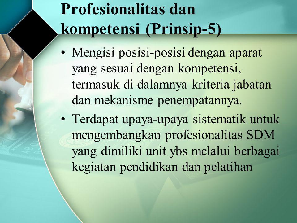 Profesionalitas dan kompetensi (Prinsip-5) Mengisi posisi-posisi dengan aparat yang sesuai dengan kompetensi, termasuk di dalamnya kriteria jabatan da