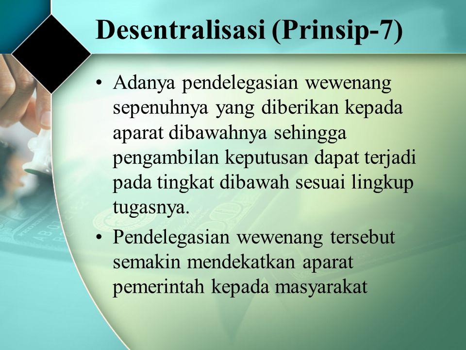 Desentralisasi (Prinsip-7) Adanya pendelegasian wewenang sepenuhnya yang diberikan kepada aparat dibawahnya sehingga pengambilan keputusan dapat terja