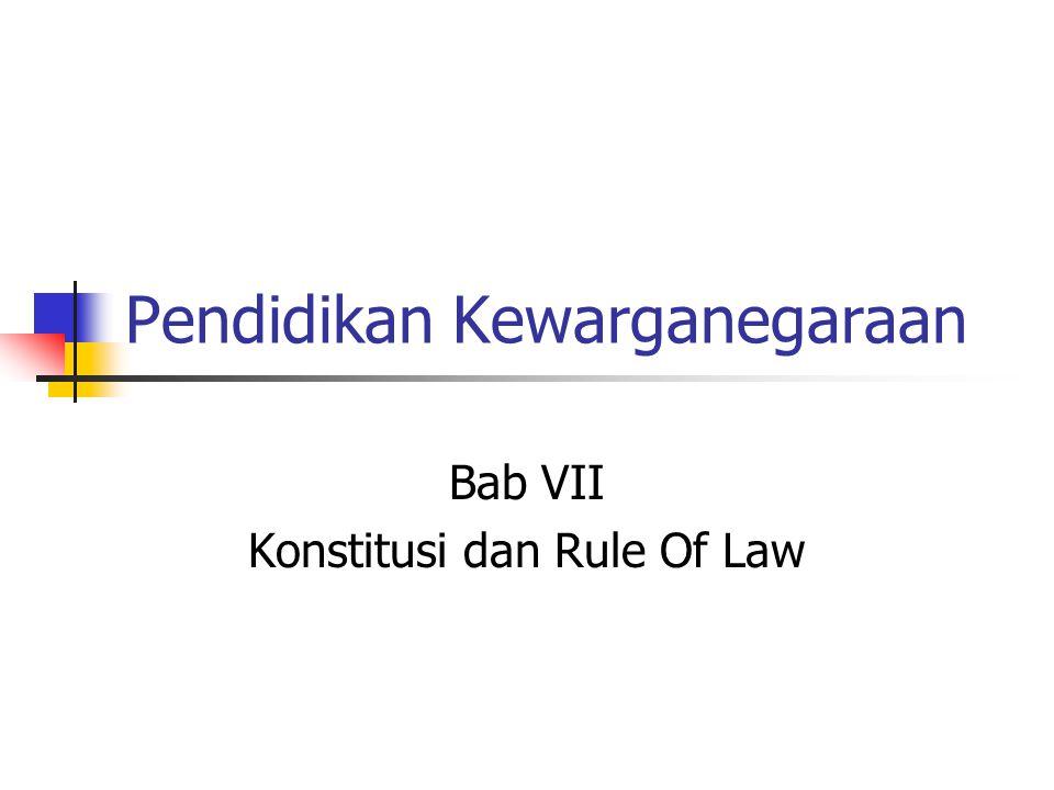 Pendidikan Kewarganegaraan Bab VII Konstitusi dan Rule Of Law