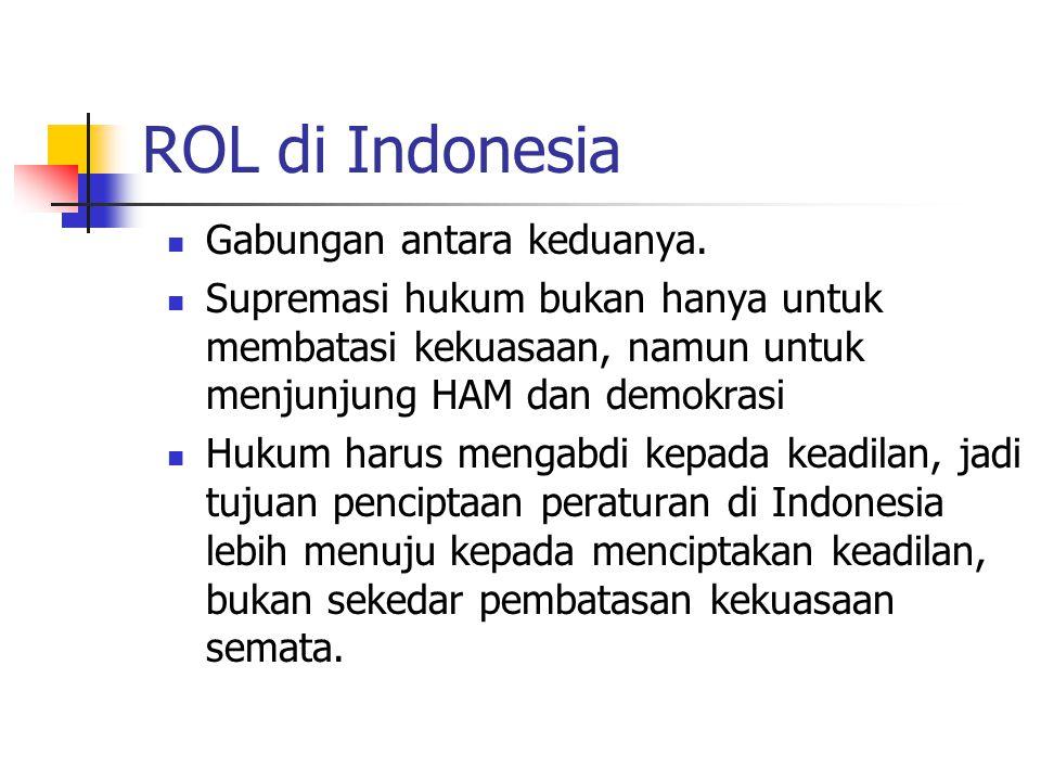 ROL di Indonesia Gabungan antara keduanya. Supremasi hukum bukan hanya untuk membatasi kekuasaan, namun untuk menjunjung HAM dan demokrasi Hukum harus