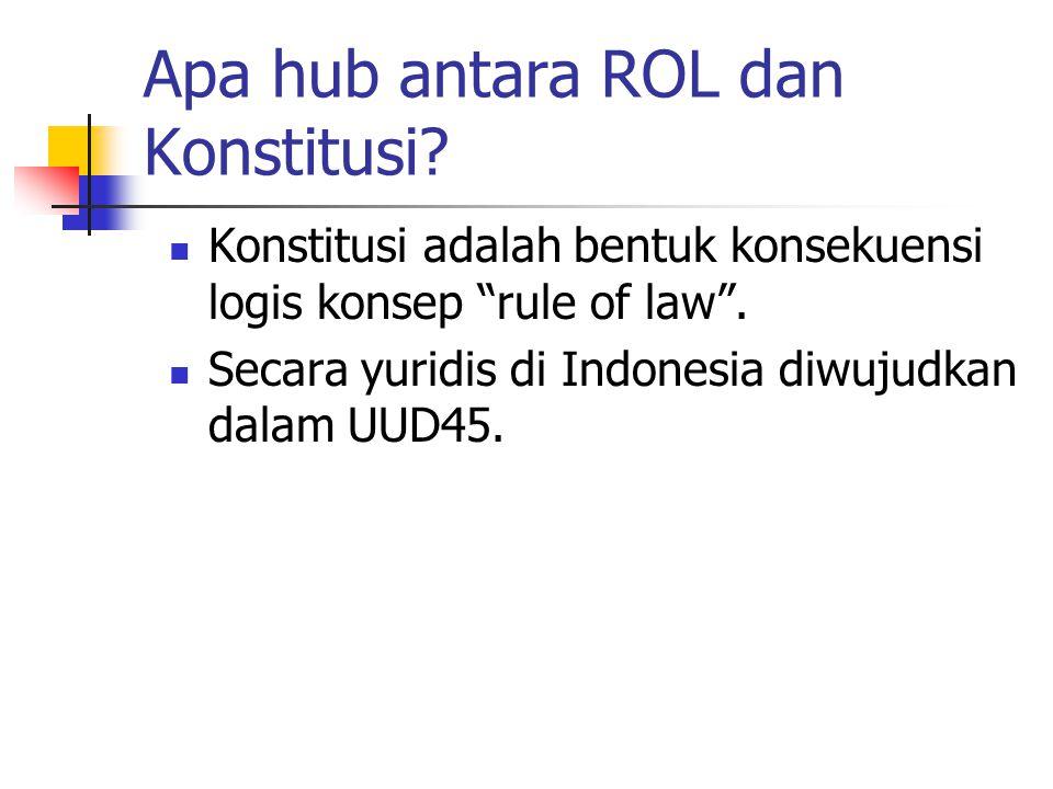 """Apa hub antara ROL dan Konstitusi? Konstitusi adalah bentuk konsekuensi logis konsep """"rule of law"""". Secara yuridis di Indonesia diwujudkan dalam UUD45"""