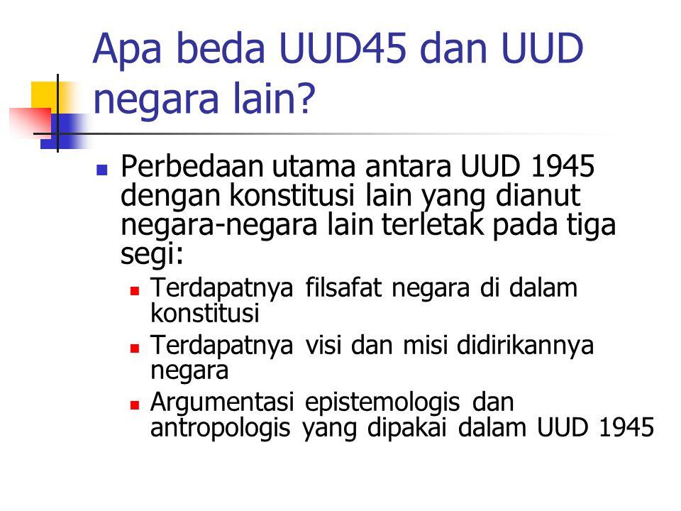 Apa beda UUD45 dan UUD negara lain? Perbedaan utama antara UUD 1945 dengan konstitusi lain yang dianut negara-negara lain terletak pada tiga segi: Ter
