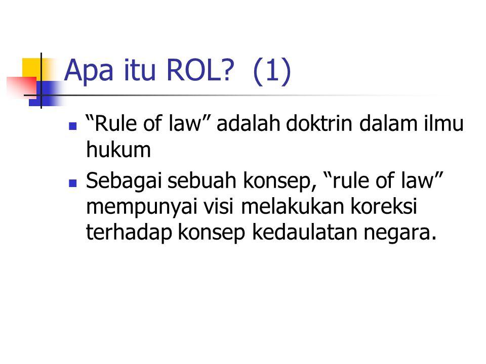 """Apa itu ROL? (1) """"Rule of law"""" adalah doktrin dalam ilmu hukum Sebagai sebuah konsep, """"rule of law"""" mempunyai visi melakukan koreksi terhadap konsep k"""