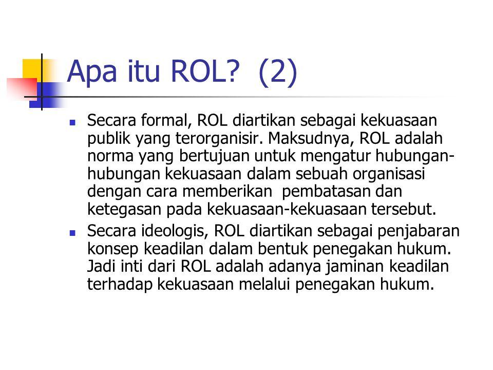 Apa itu ROL? (2) Secara formal, ROL diartikan sebagai kekuasaan publik yang terorganisir. Maksudnya, ROL adalah norma yang bertujuan untuk mengatur hu