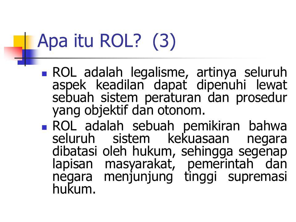 ROL adalah legalisme, artinya seluruh aspek keadilan dapat dipenuhi lewat sebuah sistem peraturan dan prosedur yang objektif dan otonom. ROL adalah se