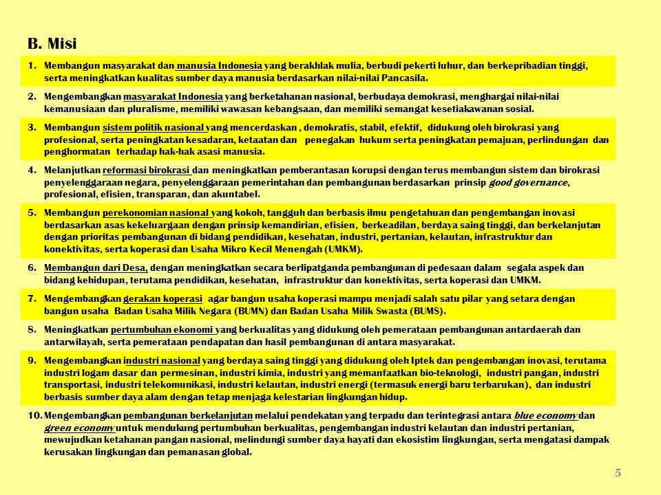 B. Misi 1.Membangun masyarakat dan manusia Indonesia yang berakhlak mulia, berbudi pekerti luhur, dan berkepribadian tinggi, serta meningkatkan kualit