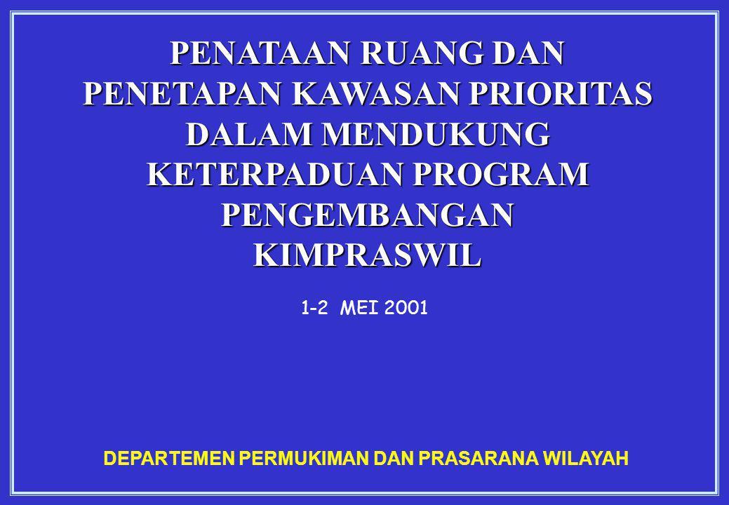 1-2 MEI 2001 DEPARTEMEN PERMUKIMAN DAN PRASARANA WILAYAH PENATAAN RUANG DAN PENETAPAN KAWASAN PRIORITAS DALAM MENDUKUNG KETERPADUAN PROGRAM PENGEMBANG