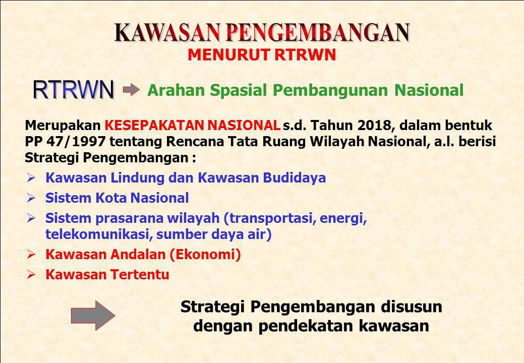 MENURUT RTRWN Arahan Spasial Pembangunan Nasional Merupakan KESEPAKATAN NASIONAL s.d. Tahun 2018, dalam bentuk PP 47/1997 tentang Rencana Tata Ruang W