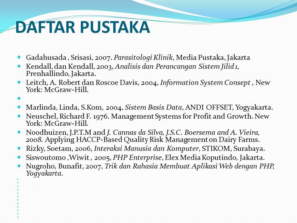 DAFTAR PUSTAKA Gadahusada, Srisasi, 2007. Parasitologi Klinik, Media Pustaka, Jakarta Kendall, dan Kendall, 2003, Analisis dan Perancangan Sistem Jili