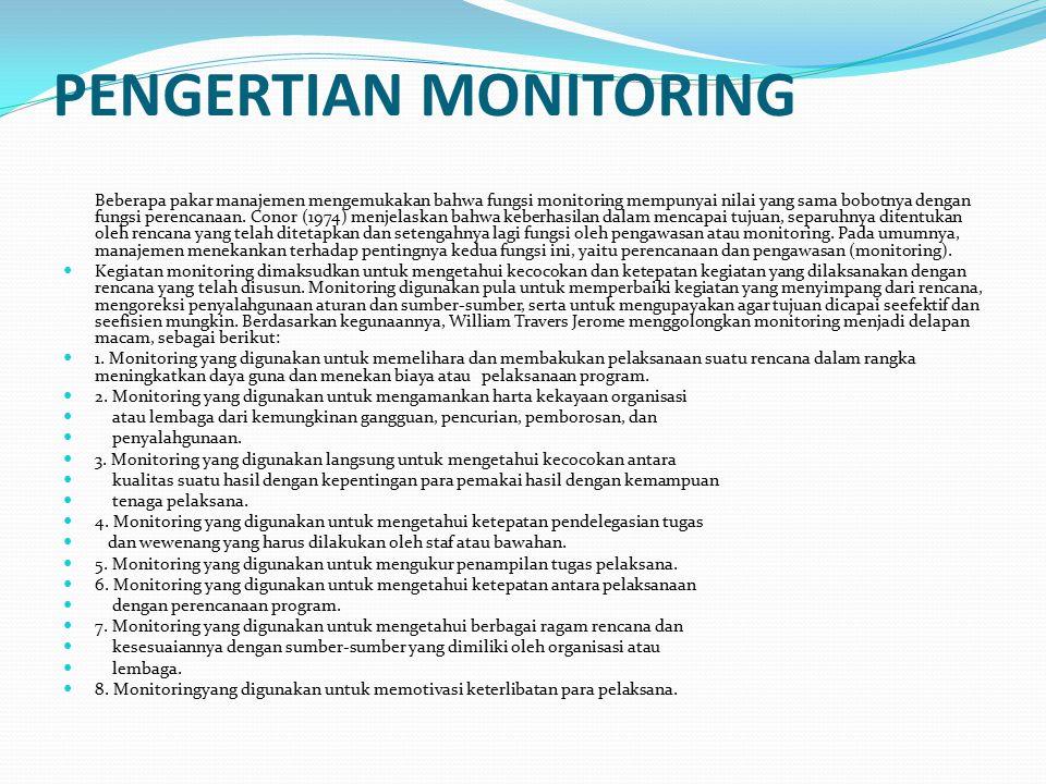 PENGERTIAN MONITORING Beberapa pakar manajemen mengemukakan bahwa fungsi monitoring mempunyai nilai yang sama bobotnya dengan fungsi perencanaan. Cono