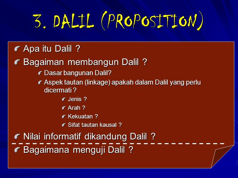 3. DALIL (PROPOSITION) Apa itu Dalil ? Bagaiman membangun Dalil ? Dasar bangunan Dalil? Aspek tautan (linkage) apakah dalam Dalil yang perlu dicermati