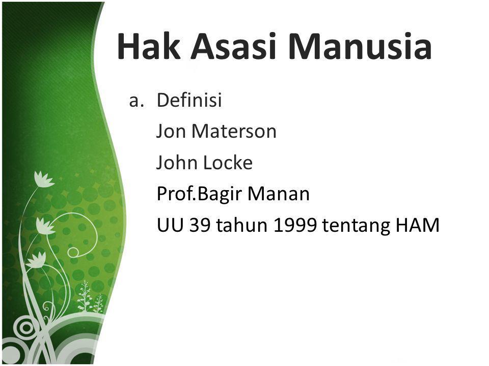 Hak Asasi Manusia a.Definisi Jon Materson John Locke Prof.Bagir Manan UU 39 tahun 1999 tentang HAM