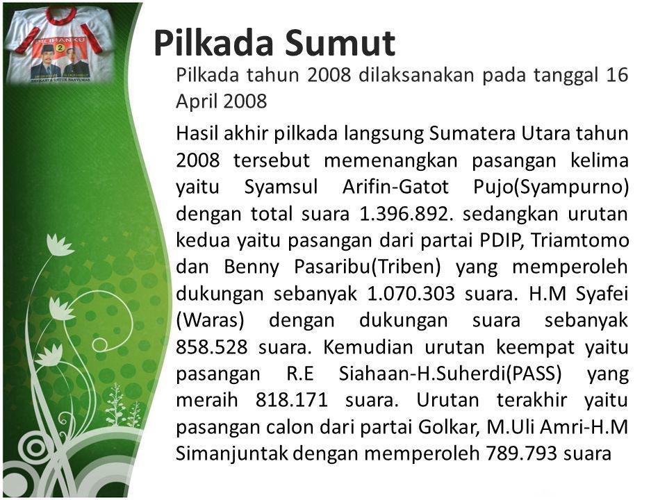 Pilkada Sumut Pilkada tahun 2008 dilaksanakan pada tanggal 16 April 2008 Hasil akhir pilkada langsung Sumatera Utara tahun 2008 tersebut memenangkan p