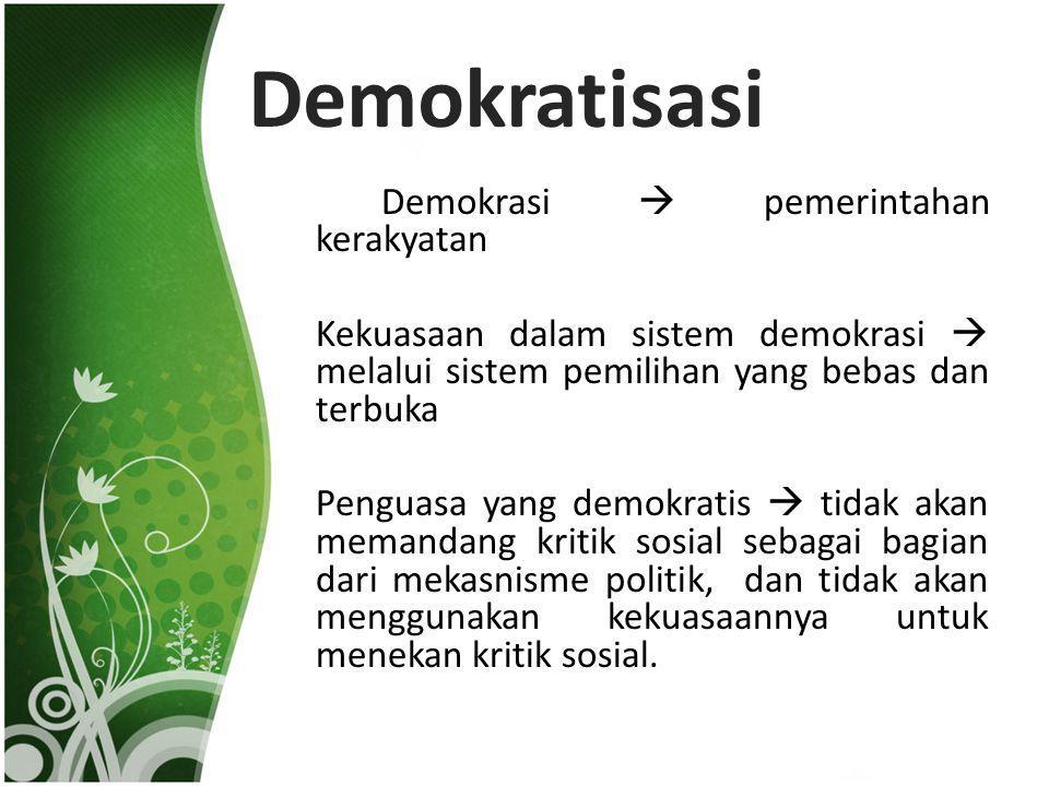 Demokratisasi Demokrasi  pemerintahan kerakyatan Kekuasaan dalam sistem demokrasi  melalui sistem pemilihan yang bebas dan terbuka Penguasa yang dem