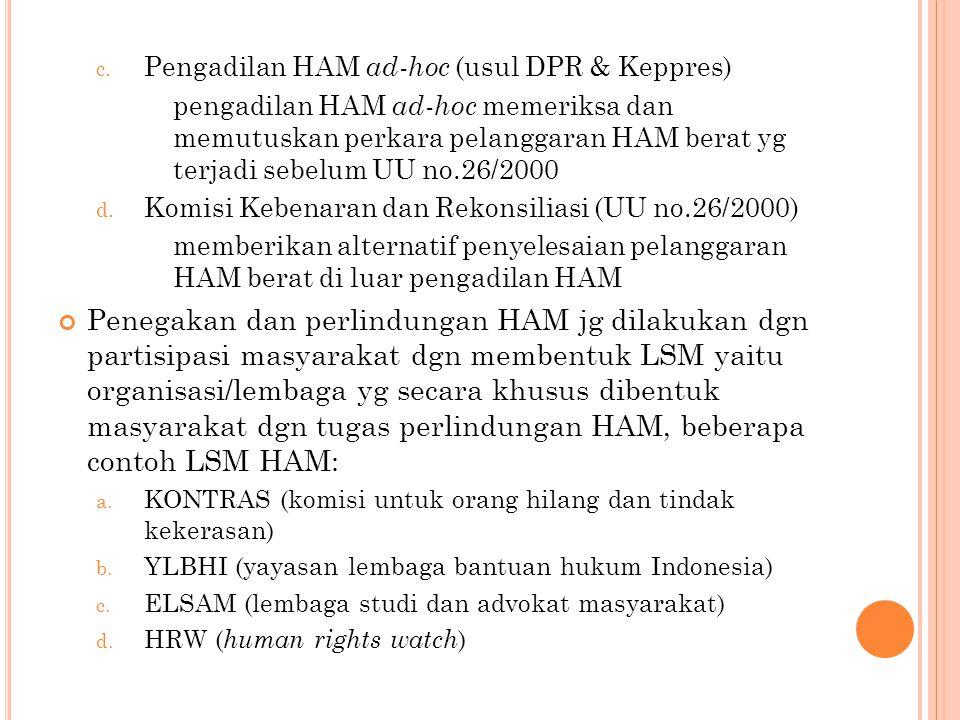 c. Pengadilan HAM ad-hoc (usul DPR & Keppres) pengadilan HAM ad-hoc memeriksa dan memutuskan perkara pelanggaran HAM berat yg terjadi sebelum UU no.26
