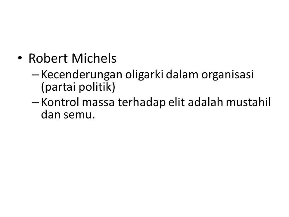 Robert Michels – Kecenderungan oligarki dalam organisasi (partai politik) – Kontrol massa terhadap elit adalah mustahil dan semu.
