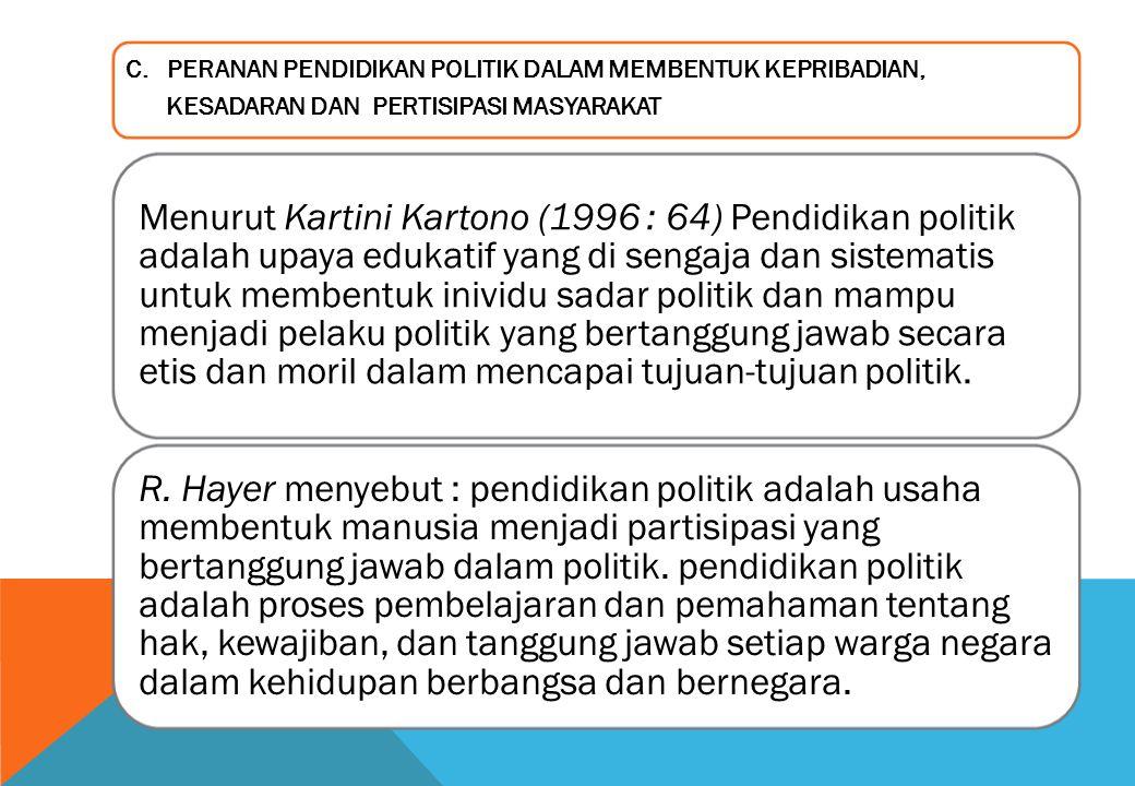 C. PERANAN PENDIDIKAN POLITIK DALAM MEMBENTUK KEPRIBADIAN, KESADARAN DAN PERTISIPASI MASYARAKAT Menurut Kartini Kartono (1996 : 64) Pendidikan politik