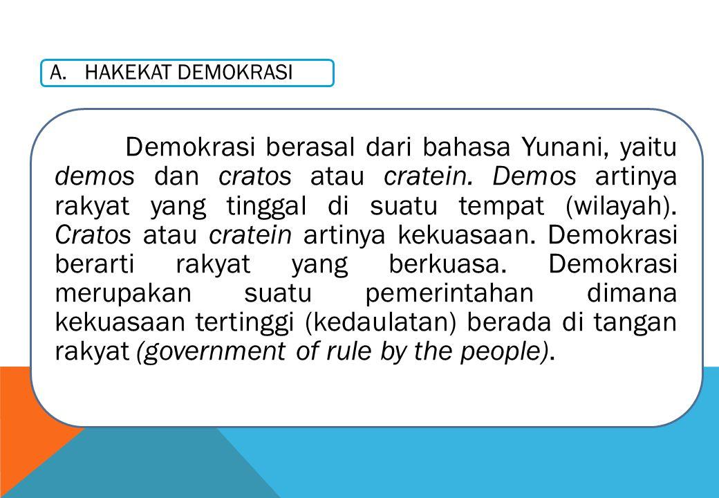 A. HAKEKAT DEMOKRASI Demokrasi berasal dari bahasa Yunani, yaitu demos dan cratos atau cratein. Demos artinya rakyat yang tinggal di suatu tempat (wil