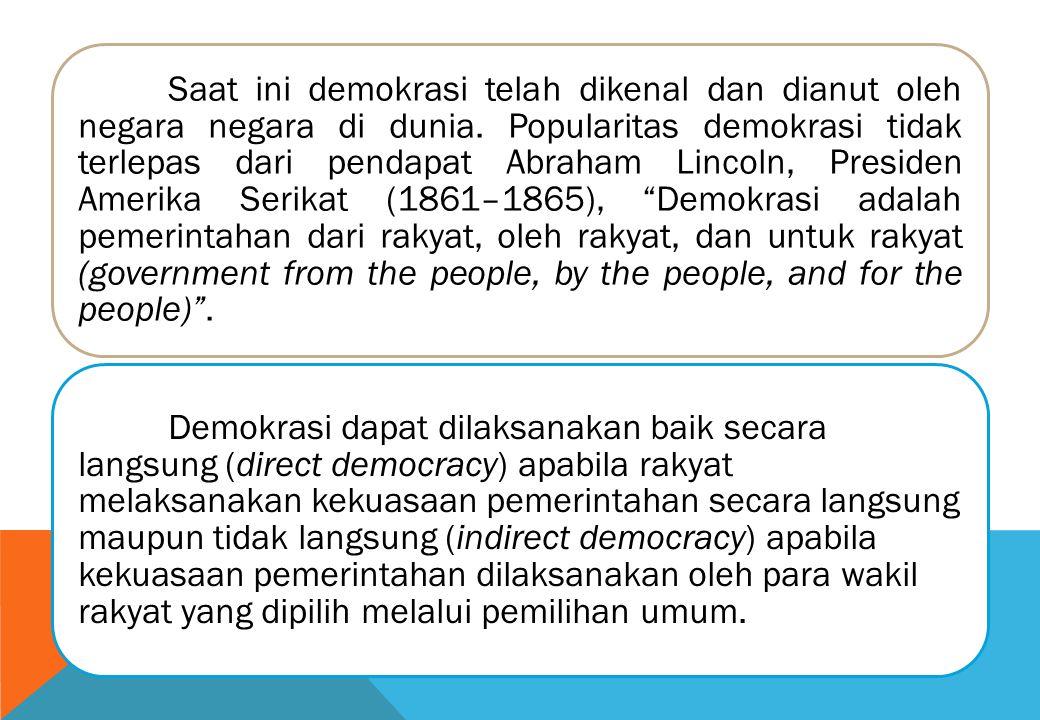 Saat ini demokrasi telah dikenal dan dianut oleh negara negara di dunia. Popularitas demokrasi tidak terlepas dari pendapat Abraham Lincoln, Presiden
