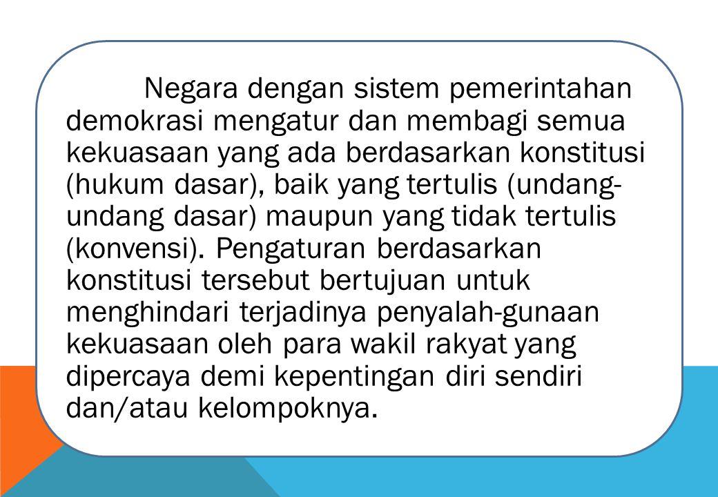 Negara dengan sistem pemerintahan demokrasi mengatur dan membagi semua kekuasaan yang ada berdasarkan konstitusi (hukum dasar), baik yang tertulis (undang- undang dasar) maupun yang tidak tertulis (konvensi).