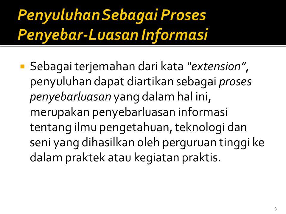 """ Sebagai terjemahan dari kata """"extension"""", penyuluhan dapat diartikan sebagai proses penyebarluasan yang dalam hal ini, merupakan penyebarluasan info"""