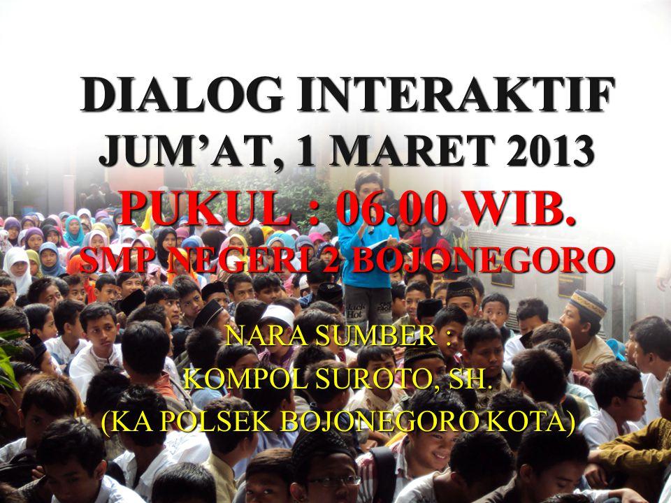 DIALOG INTERAKTIF JUM'AT, 1 MARET 2013 PUKUL : 06.00 WIB.