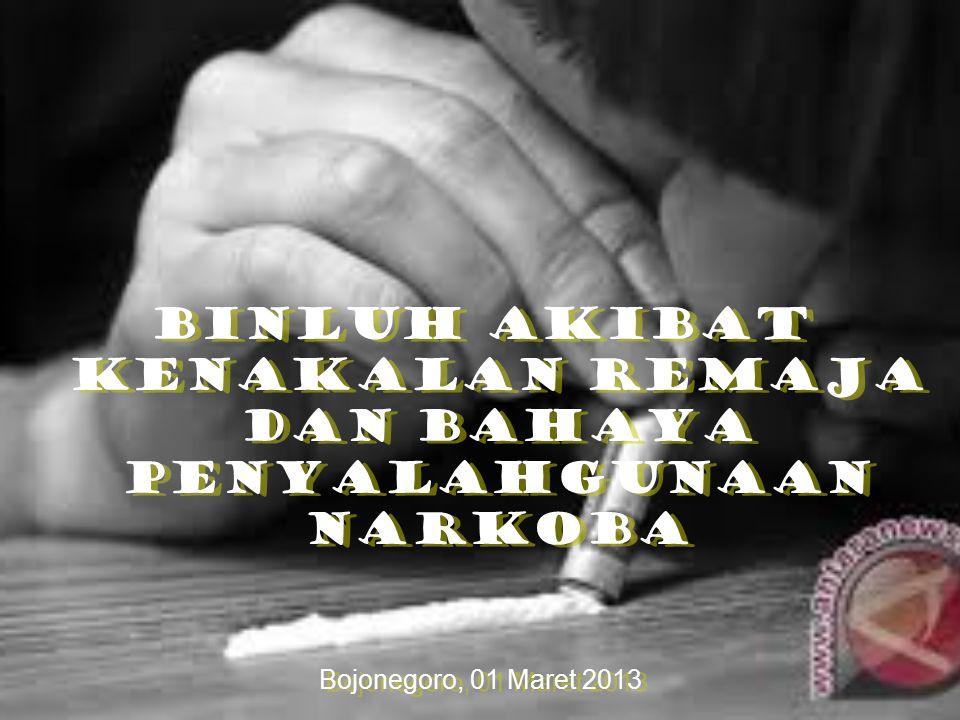 BINLUH AKIBAT KENAKALAN REMAJA DAN BAHAYA PENYALAHGUNAAN NARKOBA Bojonegoro, 01 Maret 2013 BINLUH AKIBAT KENAKALAN REMAJA DAN BAHAYA PENYALAHGUNAAN NA