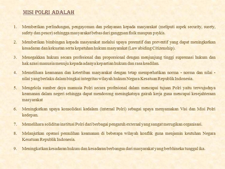 MISI POLRI ADALAH 1.Memberikan perlindungan, pengayoman dan pelayanan kepada masyarakat (meliputi aspek security, surety, safety dan peace) sehingga m