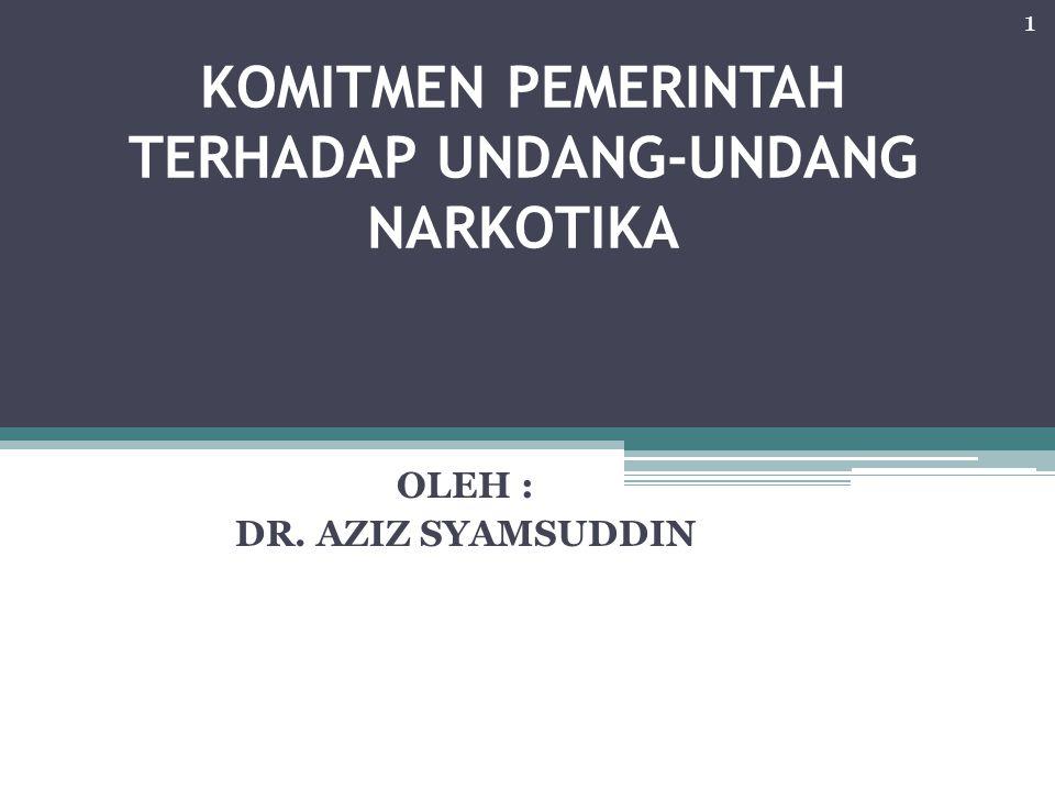 KOMITMEN PEMERINTAH TERHADAP UNDANG-UNDANG NARKOTIKA OLEH : DR. AZIZ SYAMSUDDIN 1